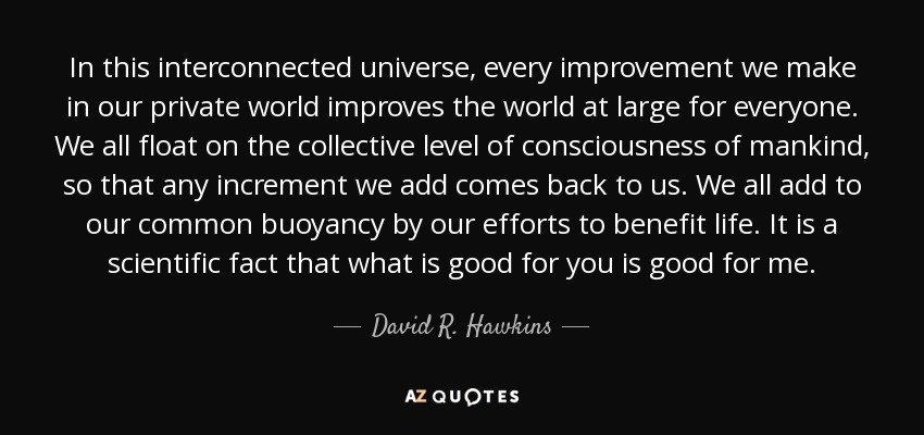 quote-in-this-interconnected-universe-every-improvement-we-make-in-our-private-world-improves-david-r-hawkins-103-36-89