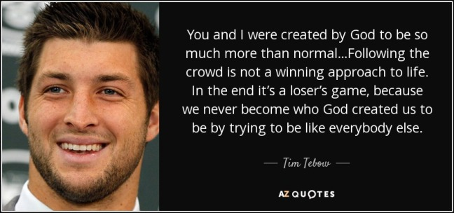 quote-you-and-i-were-created-by-god-to-be-so-much-more-than-normal-following-the-crowd-is-tim-tebow-46-92-57