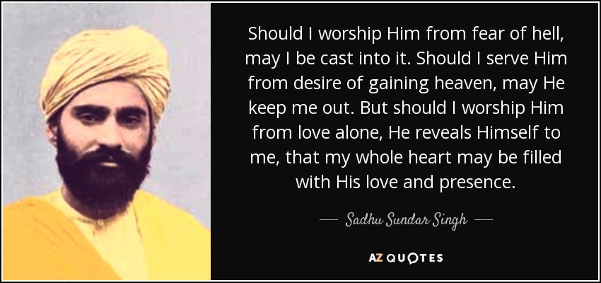 quote-should-i-worship-him-from-fear-of-hell-may-i-be-cast-into-it-should-i-serve-him-from-sadhu-sundar-singh-53-28-50