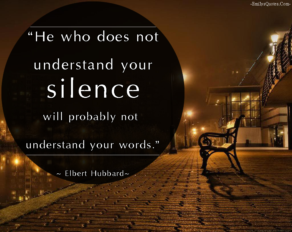 EmilysQuotes.Com-Elbert-Hubbard-understanding-silence-words-communication-relationship
