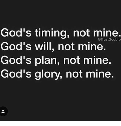 gods-timing-not-mine-gods-will-not-mine-gods-plan-15628015